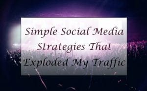 Simple Social Media Strategies That exploded my traffic